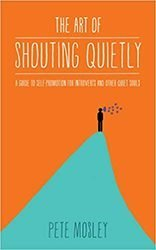 The Art Of Shouting Quietly by Pete Mosley